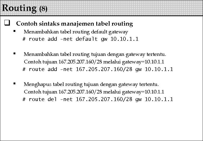 Routing (8) q Contoh sintaks manajemen tabel routing § Menambahkan tabel routing default gateway