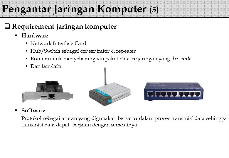 Pengantar Jaringan Komputer (5) q Requirement jaringan komputer § Hardware § § Network Interface