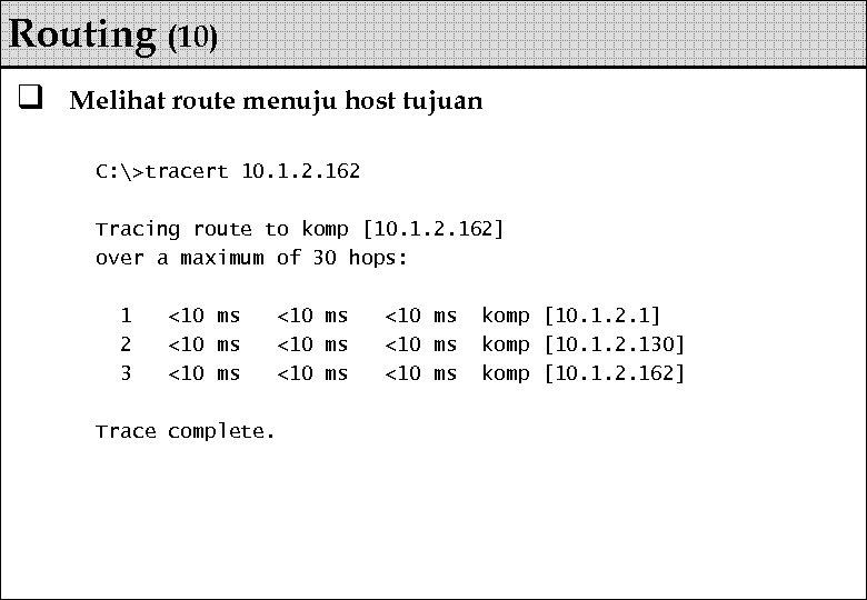 Routing (10) q Melihat route menuju host tujuan C: >tracert 10. 1. 2. 162