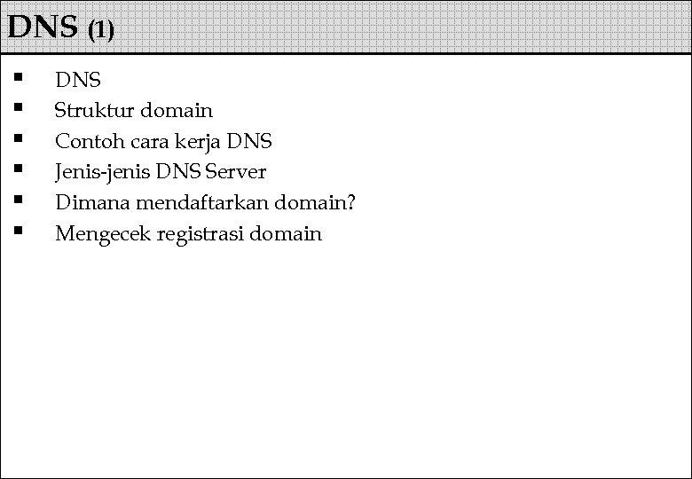 DNS (1) § § § DNS Struktur domain Contoh cara kerja DNS Jenis-jenis DNS