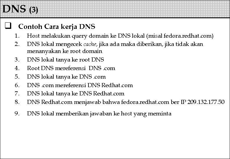 DNS (3) q Contoh Cara kerja DNS 1. 2. 3. 4. 5. 6. 7.