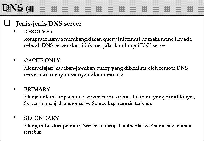 DNS (4) q Jenis-jenis DNS server § RESOLVER komputer hanya membangkitkan query informasi domain