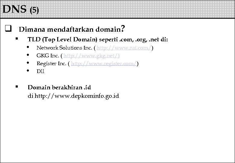 DNS (5) Dimana mendaftarkan domain? q § § TLD (Top Level Domain) seperti. com,