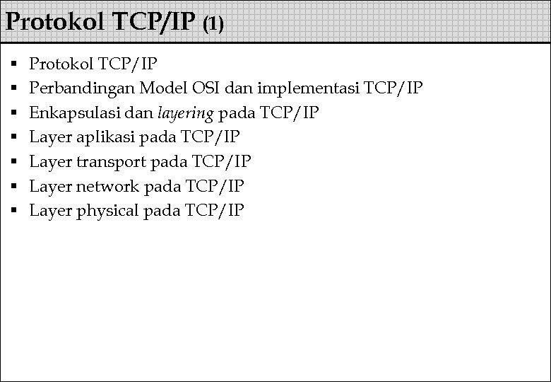 Protokol TCP/IP (1) § § § § Protokol TCP/IP Perbandingan Model OSI dan implementasi