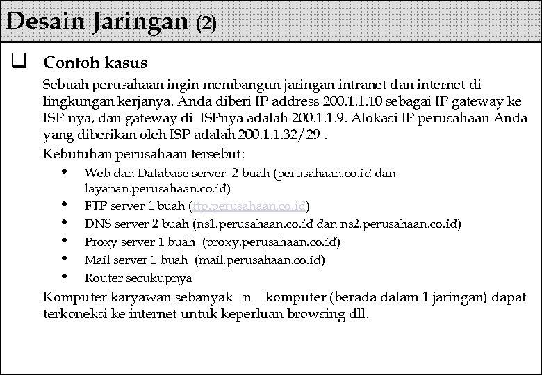Desain Jaringan (2) q Contoh kasus Sebuah perusahaan ingin membangun jaringan intranet dan internet