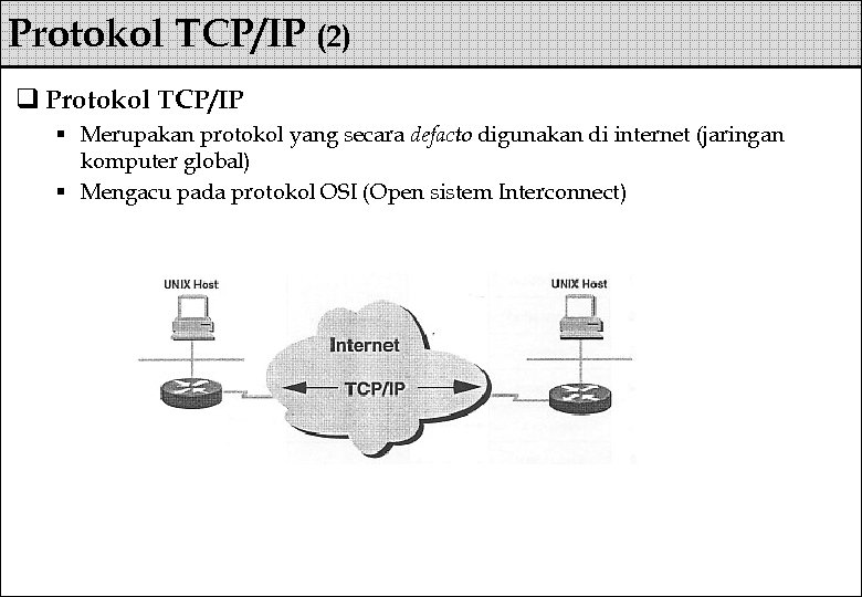 Protokol TCP/IP (2) q Protokol TCP/IP § Merupakan protokol yang secara defacto digunakan di