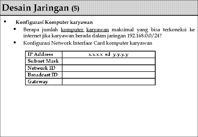 Desain Jaringan (5) § Konfigurasi Komputer karyawan • Berapa jumlah komputer karyawan maksimal yang