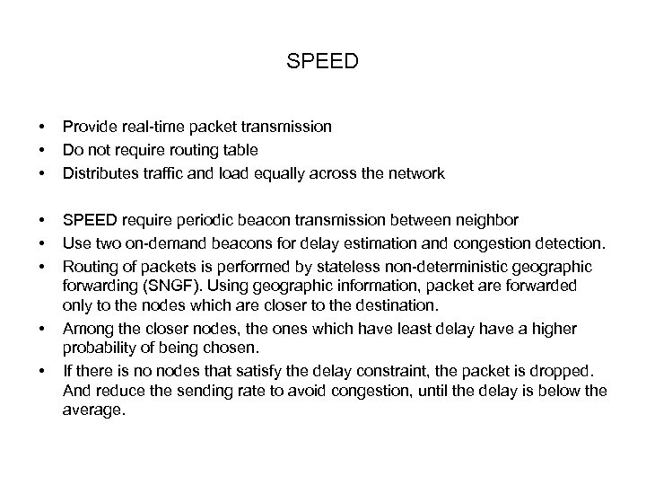 SPEED • • • Provide real-time packet transmission Do not require routing table Distributes