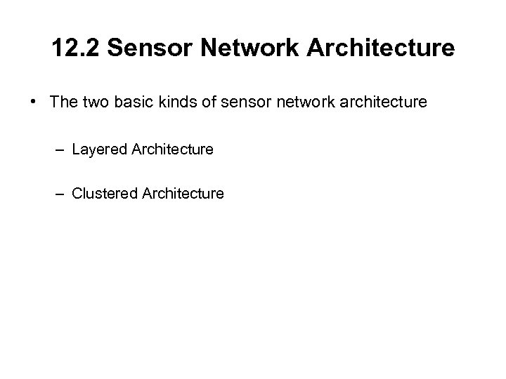 12. 2 Sensor Network Architecture • The two basic kinds of sensor network architecture