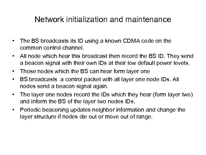 Network initialization and maintenance • The BS broadcasts its ID using a known CDMA