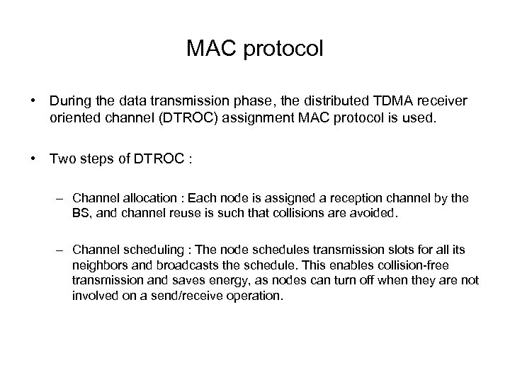 MAC protocol • During the data transmission phase, the distributed TDMA receiver oriented channel