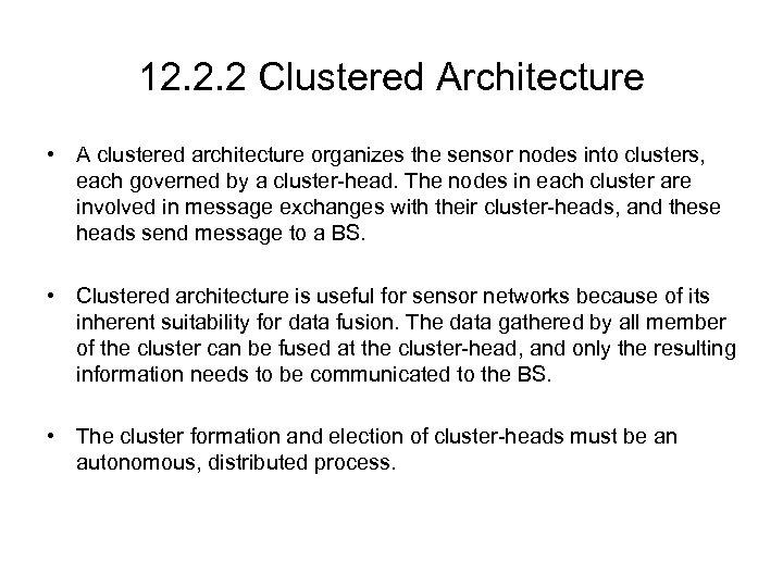 12. 2. 2 Clustered Architecture • A clustered architecture organizes the sensor nodes into