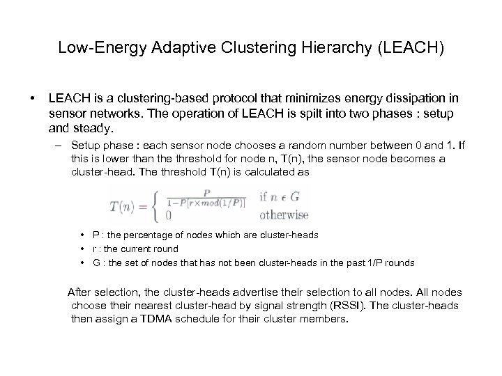 Low-Energy Adaptive Clustering Hierarchy (LEACH) • LEACH is a clustering-based protocol that minimizes energy