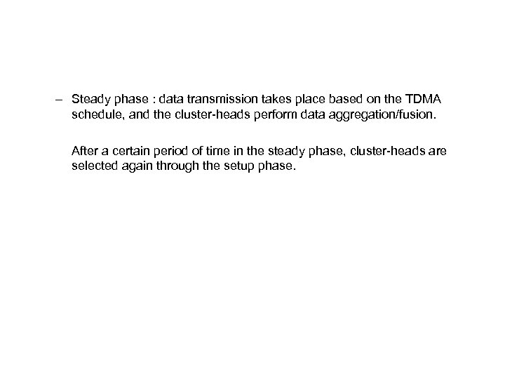 – Steady phase : data transmission takes place based on the TDMA schedule, and