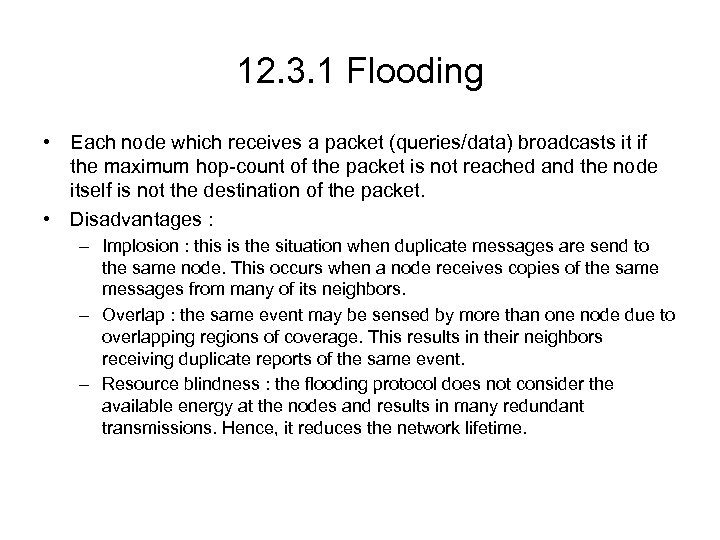 12. 3. 1 Flooding • Each node which receives a packet (queries/data) broadcasts it