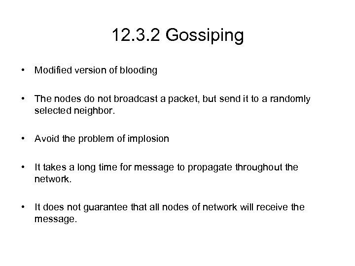 12. 3. 2 Gossiping • Modified version of blooding • The nodes do not