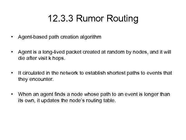 12. 3. 3 Rumor Routing • Agent-based path creation algorithm • Agent is a