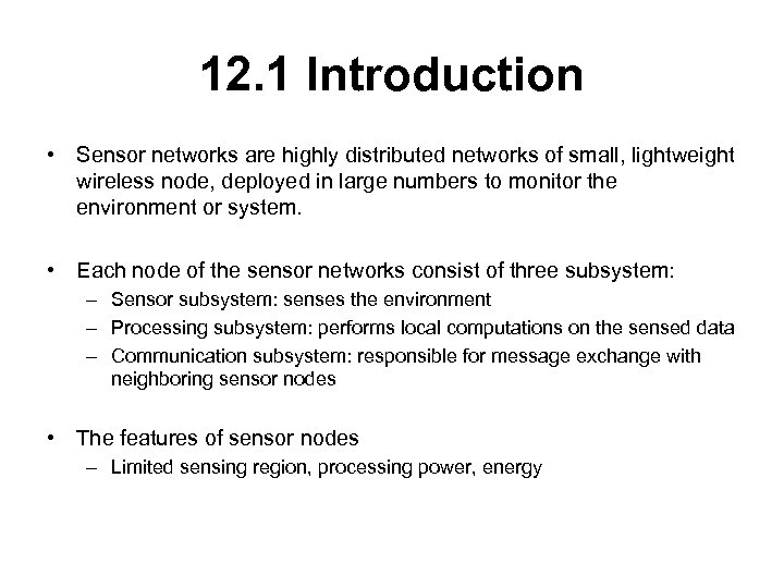 12. 1 Introduction • Sensor networks are highly distributed networks of small, lightweight wireless