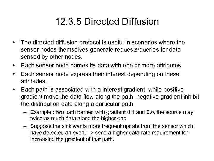 12. 3. 5 Directed Diffusion • The directed diffusion protocol is useful in scenarios