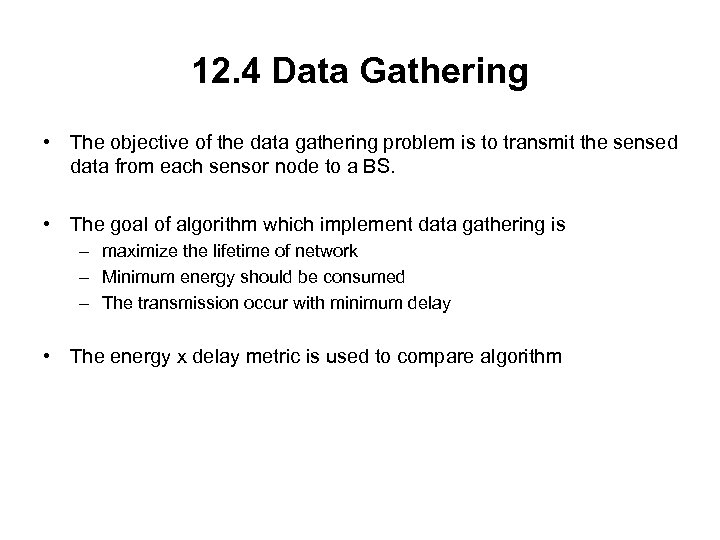 12. 4 Data Gathering • The objective of the data gathering problem is to