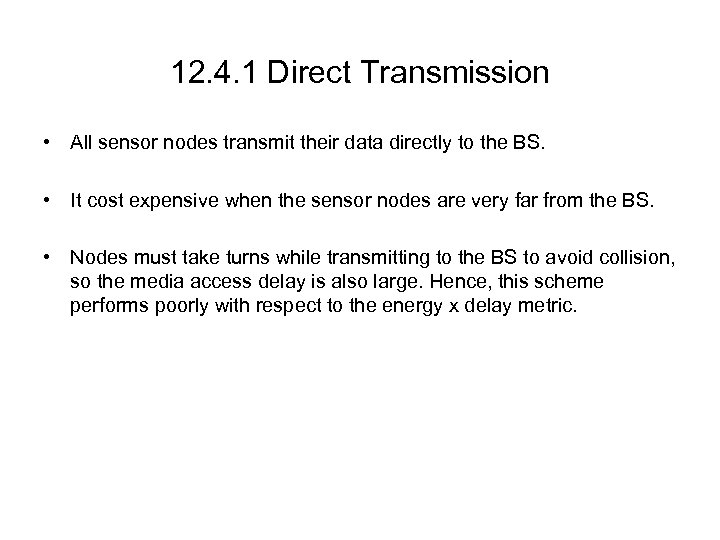 12. 4. 1 Direct Transmission • All sensor nodes transmit their data directly to