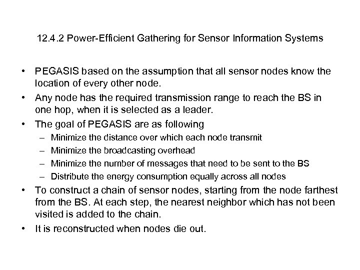 12. 4. 2 Power-Efficient Gathering for Sensor Information Systems • PEGASIS based on the