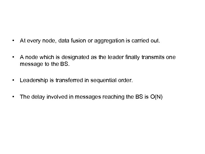 • At every node, data fusion or aggregation is carried out. • A