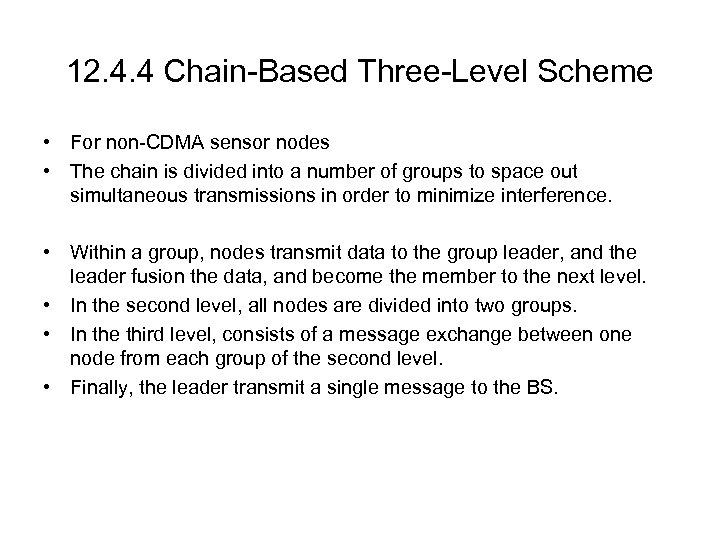12. 4. 4 Chain-Based Three-Level Scheme • For non-CDMA sensor nodes • The chain