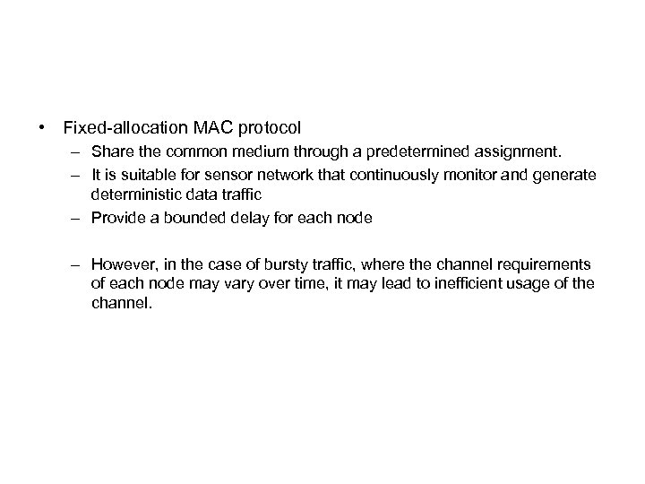 • Fixed-allocation MAC protocol – Share the common medium through a predetermined assignment.