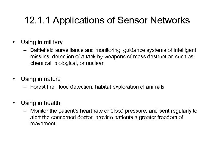 12. 1. 1 Applications of Sensor Networks • Using in military – Battlefield surveillance
