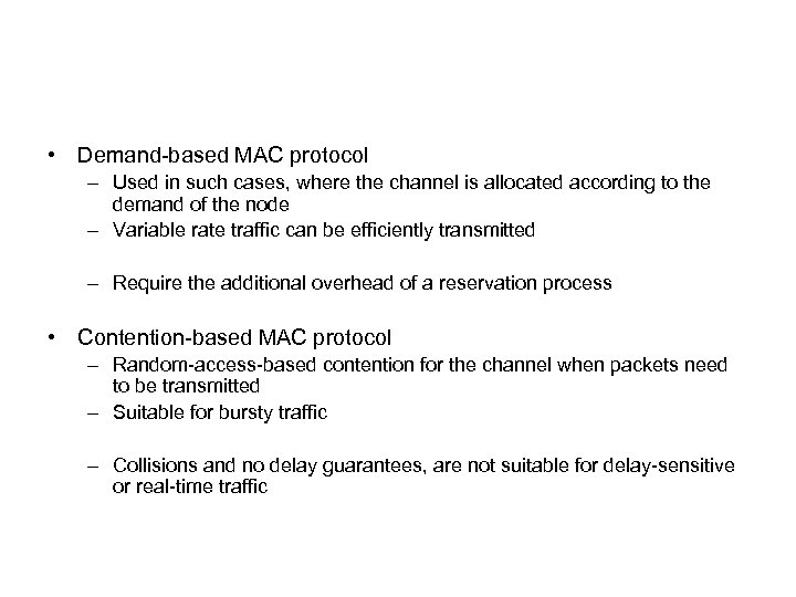 • Demand-based MAC protocol – Used in such cases, where the channel is
