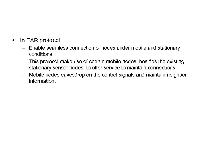 • In EAR protocol – Enable seamless connection of nodes under mobile and