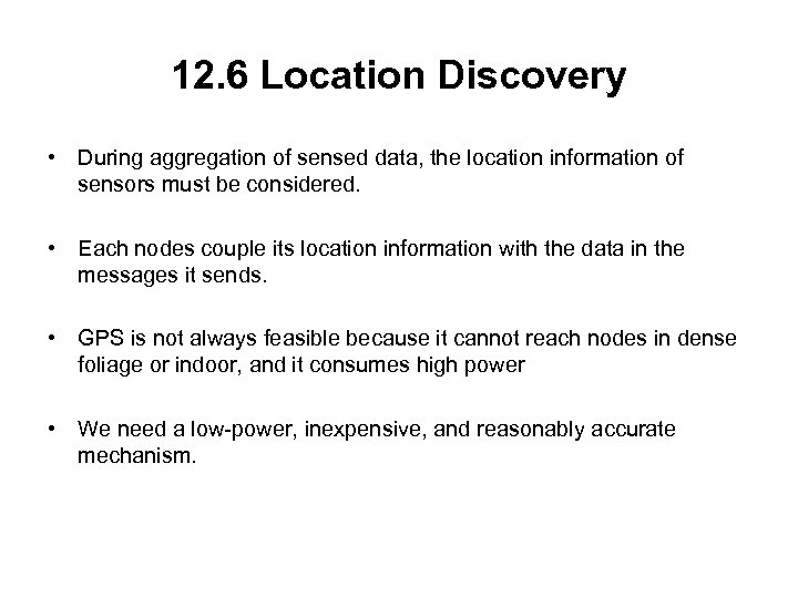 12. 6 Location Discovery • During aggregation of sensed data, the location information of