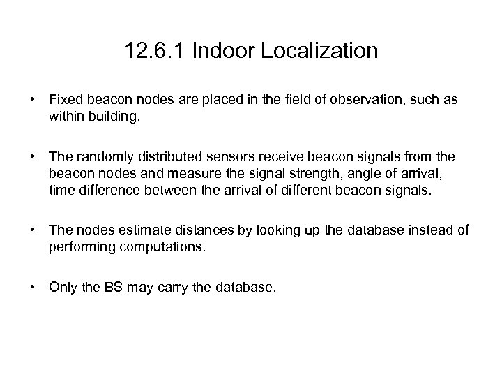 12. 6. 1 Indoor Localization • Fixed beacon nodes are placed in the field