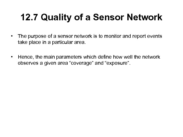 12. 7 Quality of a Sensor Network • The purpose of a sensor network