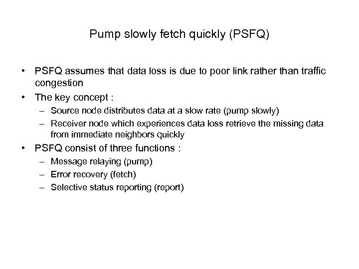 Pump slowly fetch quickly (PSFQ) • PSFQ assumes that data loss is due to