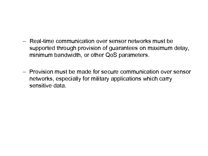 – Real-time communication over sensor networks must be supported through provision of guarantees on