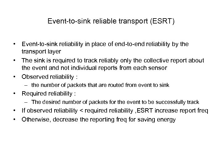 Event-to-sink reliable transport (ESRT) • Event-to-sink reliability in place of end-to-end reliability by the