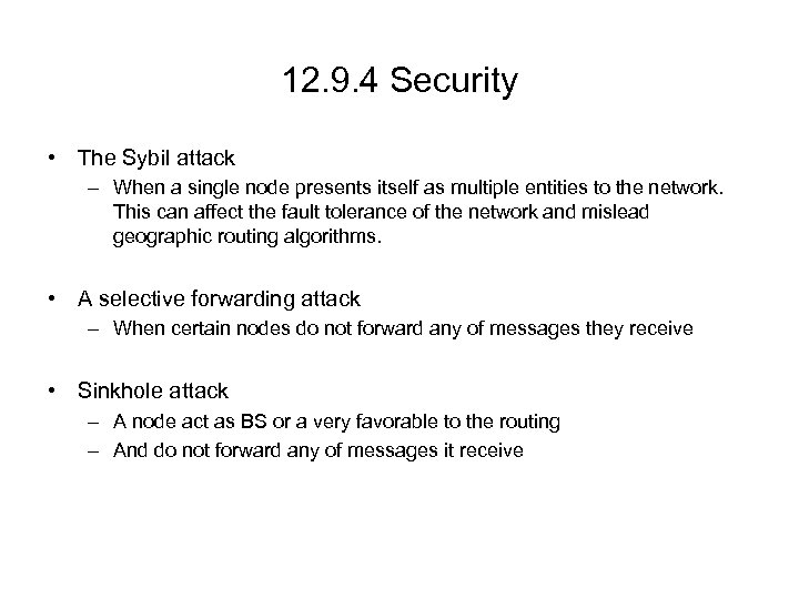 12. 9. 4 Security • The Sybil attack – When a single node presents
