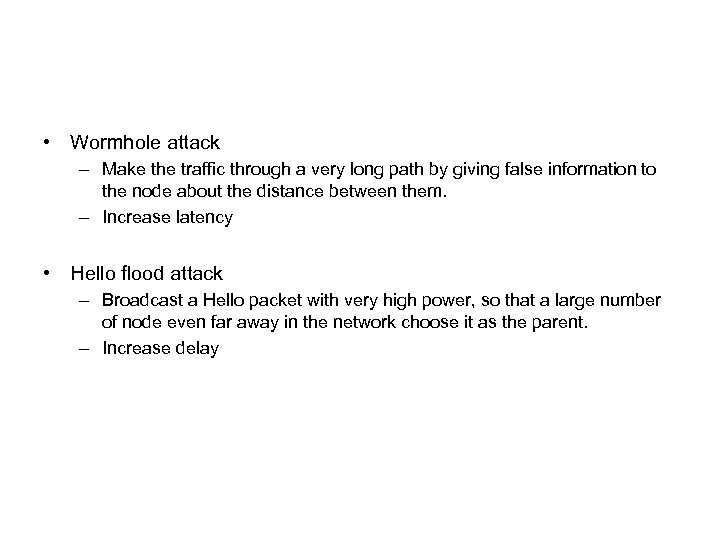 • Wormhole attack – Make the traffic through a very long path by