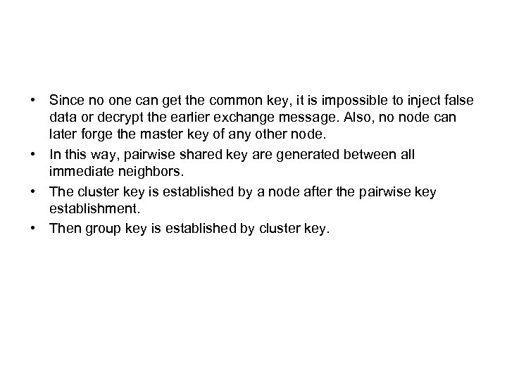 • Since no one can get the common key, it is impossible to