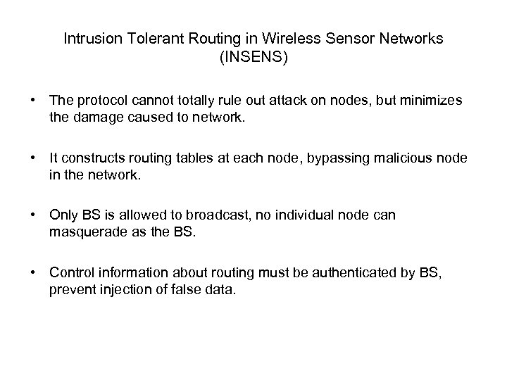 Intrusion Tolerant Routing in Wireless Sensor Networks (INSENS) • The protocol cannot totally rule