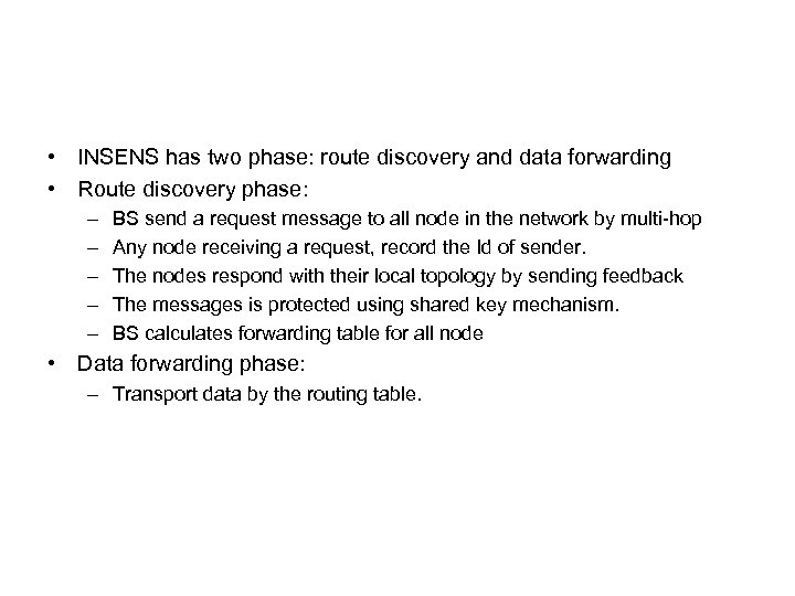 • INSENS has two phase: route discovery and data forwarding • Route discovery