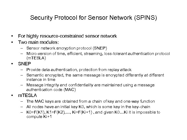 Security Protocol for Sensor Network (SPINS) • • For highly resource-constrained sensor network Two