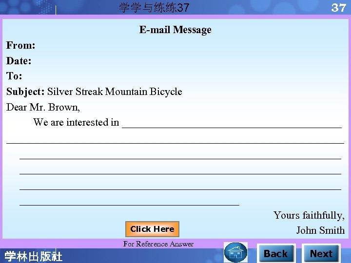 37 学学与练练37 E-mail Message From: Date: To: Subject: Silver Streak Mountain Bicycle Dear Mr.