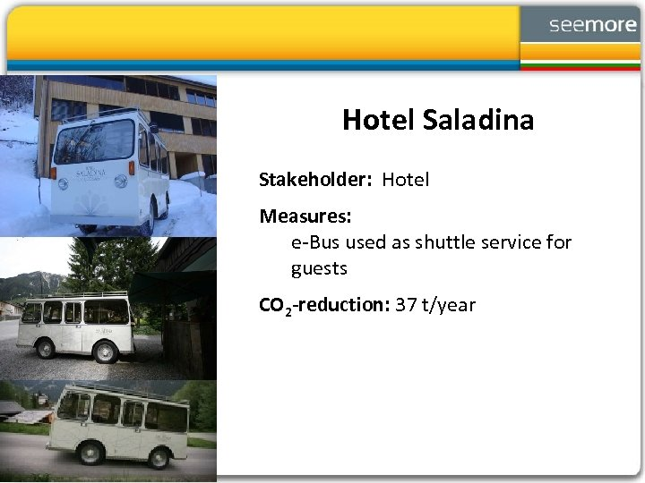 Hotel Saladina Stakeholder: Hotel Measures: e-Bus used as shuttle service for guests CO 2