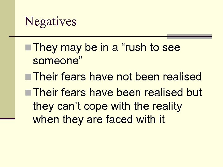 """Negatives n They may be in a """"rush to see someone"""" n Their fears"""