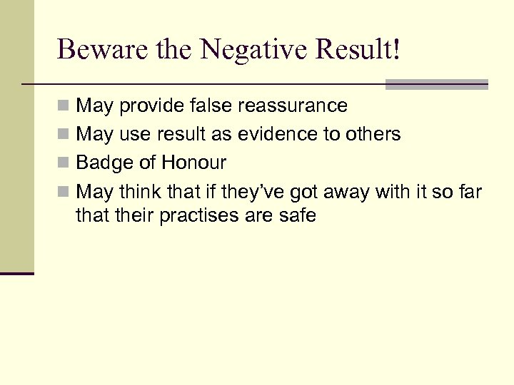 Beware the Negative Result! n May provide false reassurance n May use result as