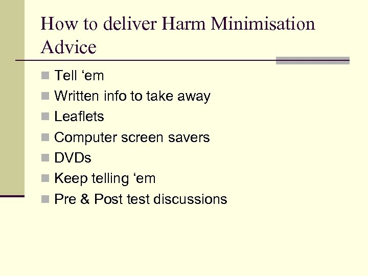 How to deliver Harm Minimisation Advice n Tell 'em n Written info to take