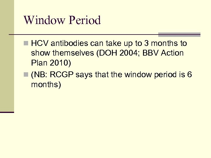 Window Period n HCV antibodies can take up to 3 months to show themselves